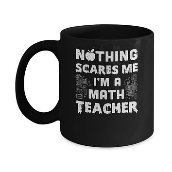 Funny Nothing Scares Me Math Teacher Halloween Mug