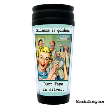 "Funny TRAVEL MUG for Mom! ""Silence is Golden, Duct Tape is Silver"" Awesome Mother's Day Gift. Also available in Flasks & Pocket Mirrors!"