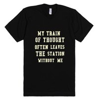 My Train Of Thought Leaves The Station...-Unisex Black T-Shirt