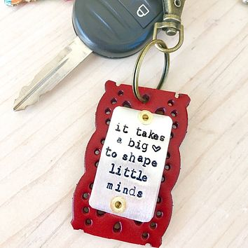 Teacher Gift Keychain - It Takes A Big Heart to Shape Little Minds