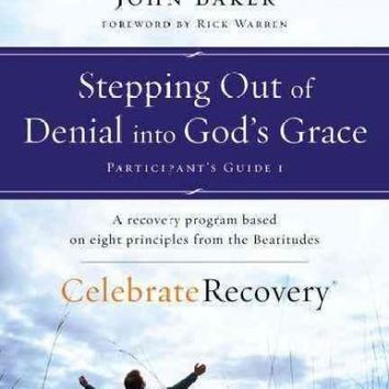 Stepping Out of Denial into God's Grace: A Recovery Program Based on Eight Principles from the Beatitudes (Celebrate Recovery)