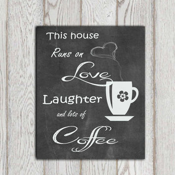 Coffee printable Chalkboard WALL art Kitchen decor Coffee cup print Gift idea This house runs on love laughter and lots of coffee Download