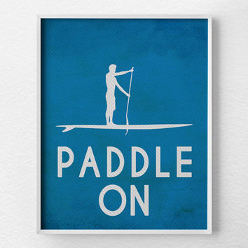 Paddle On, Paddleboard Poster, SUP Art, Paddleboard Decor, Fitness Print, Beach Print, Inspirational Print, Beach Poster, Motivational Art