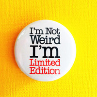 "I'm not weird I'm Limited Edition - 1.75"" Badge / Button"