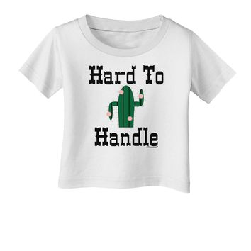 Hard To Handle Cactus Infant T-Shirt by TooLoud