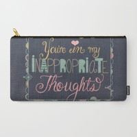 You're in my inappropriate thoughts | Art Print | Naughty Humor | Love & Relationships Carry-All Pouch by ValPullam | Society6