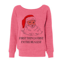 Pink Wideneck First Things First I'm The Realest Santa Ugly Oversized Ugly Christmas Sweatshirt Sweater Jumper Pullover