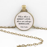 """ON SALE """"Where there is great love, there are always miracles."""" Willa Cather Inspiration Quote Pendant Necklace Key Ring"""