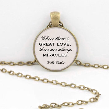 "ON SALE ""Where there is great love, there are always miracles."" Willa Cather Inspiration Quote Pendant Necklace Key Ring"