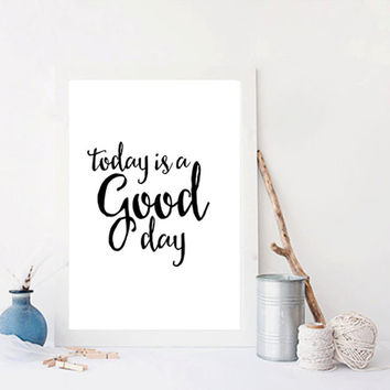 """Instant download """"Today is a Good day"""" Digital print Wall decor Motivational print Inspirational poster Home art Printable print Word art"""