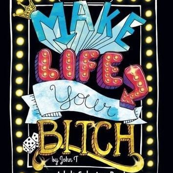 Make Life Your B*ch: Motivational Adult Coloring Book