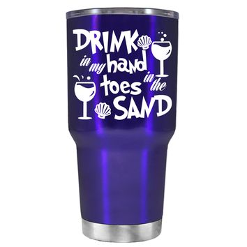 Drink in my Hand Toes in the Sand on Intense Blue 30 oz Tumbler Cup