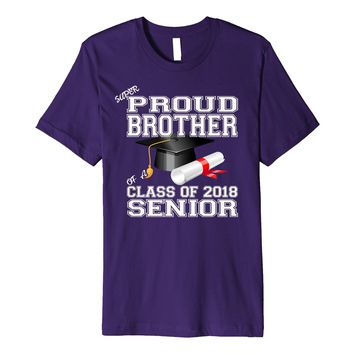 Proud Brother Of A Class Of 2018 Senior Graduation T Shirt