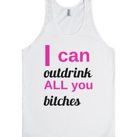 I can outdrink ALL you bitches-Unisex White Tank