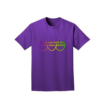If You Can Read This I Need More Beads - Mardi Gras Adult Dark T-Shirt by TooLoud