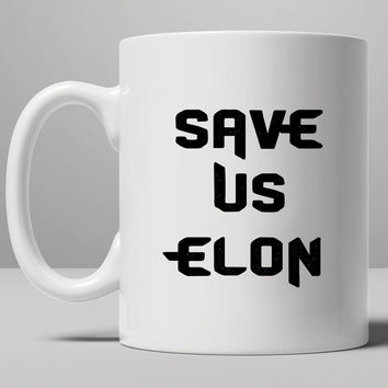 Save Us Elon, Elon Musk Mug, Tea Mug, Coffee Mug