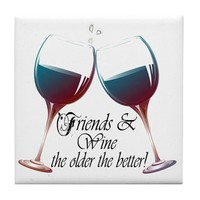 FRIENDS AND WINE THE OLDER THE BETTER TILE COASTER