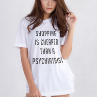 Shopping is Cheaper than a Psychiatrist Graphic Print Tee