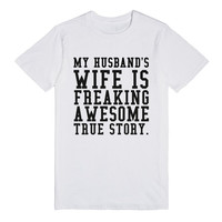 My Husband's Wife Is Freaking Awesome True Story.-White T-Shirt 2XL