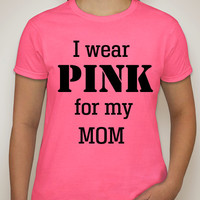 I wear PINK for my MOM T-shirt for women.breast cancer awareness and support T-shirt.awarness t-shirt.Pink T-shirt.support T-shirt.
