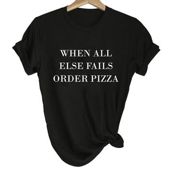 When All Else Fails Order Pizza Tee