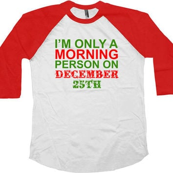 Funny Christmas Raglan I'm Only A Morning Person Christmas Gifts For Xmas American Apparel Raglan Xmas Gifts Christmas Baseball Tee - SA427