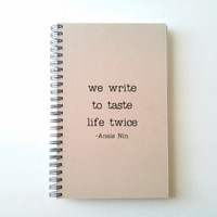 We write to taste life twice, Anais Nin quote, Journal, spiral notebook, personal diary, jotter, sketchbook, kraft journal, gift for writers
