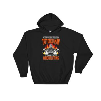 Never Underestimate A Tattooed Man Who Loves Weightlifting - Hooded Sweatshirt