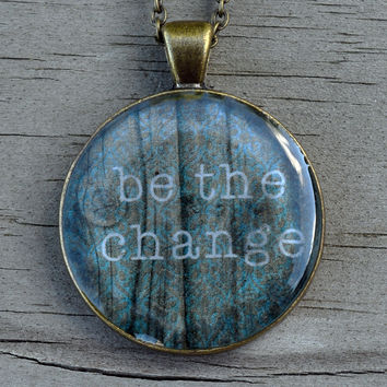 "BE THE CHANGE Necklace ""Be The Change You Wish to See In The World"" Mahatma Ghandi Saying"
