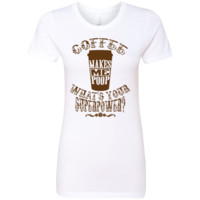 Coffee Makes Me Poop What's Your Superpower - Next Level Ladies' Boyfriend Tee