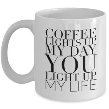 Valentine's Day Gift, Coffee Mug - COFFEE LIGHTS UP MY DAY YOU LIGHT UP MY LIFE - Best Present for Girlfriend Husband Wife Boyfriend Friend