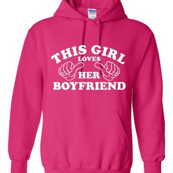 This Girl Loves Her Boyfriend Hoodie. Great For Girls Who Love Their Boyfriend! Keep Warm With One Of My Fun Hoodies! Makes a Great Gift!!!!