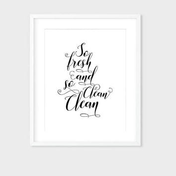 So Fresh And So Clean Clean Print, Bathroom Decor, Bathroom Sign, Funny Bathroom Art, Bathroom Typography Poster, Bathroom Wall Decor Art
