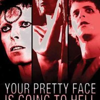 ONETOW Your Pretty Face Is Going to Hell: The Dangerous Glitter of David Bowie, Iggy Pop, and Lou Reed