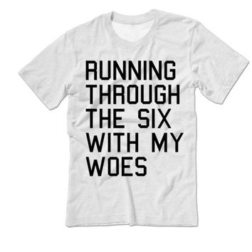 Running Through The Six With My Woes Tshirt | No Tellin Shirt | Hip Hop Shirt | Hip Hop Tee | through the 6 with my woes shirt
