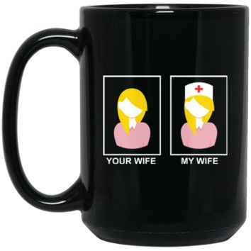 Your wife My wife Nurse BM15OZ 15 oz. Black Mug