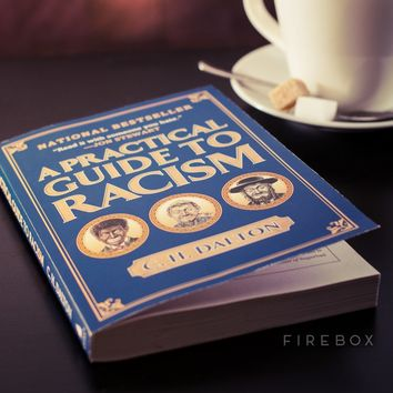 A Practical Guide To Racism | FIREBOX