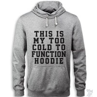 Too Cold To Function Hoodie