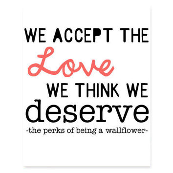 The Perks of Being A Wallflower Book Quote Typography, Word Art, 8x10 Print, Home Decor Print - We Accept The Love We Think We Deserve