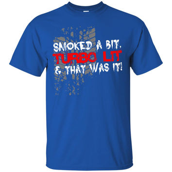 Smoked a Bit Turbo Lit And That was It T-Shirt