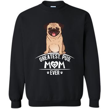 Greatest Pug Mom Ever Pug Mom T-Shirt Momma Mommy Women Gift Printed Crewneck Pullover Sweatshirt 8 oz