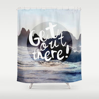 Get Out There! Shower Curtain by RDelean