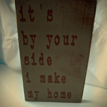 Wedding Prop/Romantic Sign/It's By Your Side I Make My Home/Rustic Primitive Sign/Typography Sign/Subway Sign