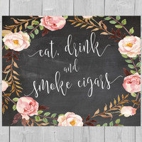 Printable Eat Drink and Smoke Cigars Chalkboard Wedding Sign - Cigar Bar Whiskey After Party Sign Watercolor Floral Sign Pink Flowers