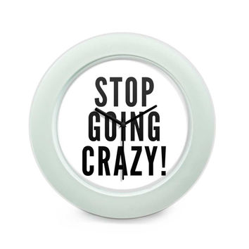 Stop Going Crazy Table Clock