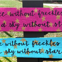 Hand Painted Wooden Quote Sign: A Face Without Freckles Is Like A Sky Without Stars