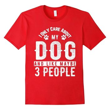 I Only Care About My Dog And Maybe 3 People Funny T-Shirt