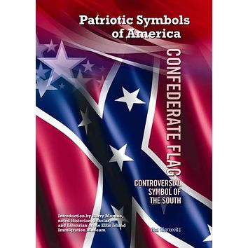 Confederate Flag: Controversial Symbol of the South (Patriotic Symbols of America)