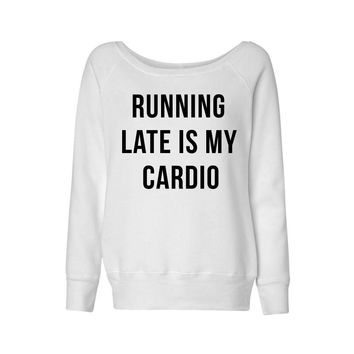 Running Late is My Cardio Wideneck Sweatshirt