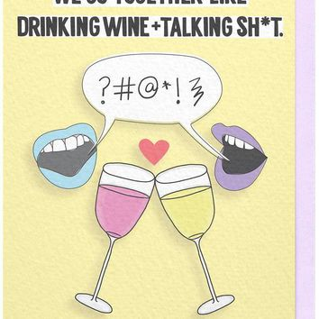 We Go Together Like Drinking Wine + Talking Shit Card